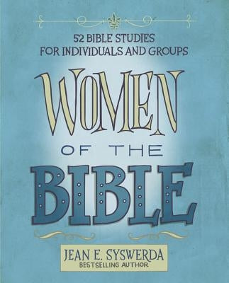 Women of the Bible: 52 Bible Studies for Individuals and Groups by Syswerda, Jean E.