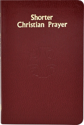 Shorter Christian Prayer: Four-Week Psalter of the Loh Containing Morning Prayer and Evening Prayer with Selections for the Entire Year by International Commission on English in t