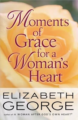 Moments of Grace for a Woman's Heart by George, Elizabeth
