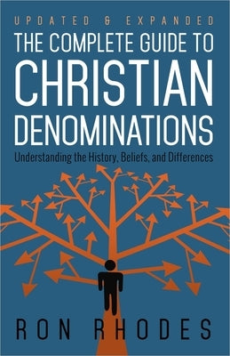 The Complete Guide to Christian Denominations: Understanding the History, Beliefs, and Differences by Rhodes, Ron