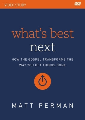 What's Best Next Video Study: How the Gospel Transforms the Way You Get Things Done by Perman, Matt
