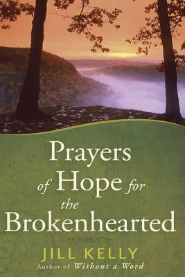 Prayers of Hope for the Brokenhearted by Kelly, Jill