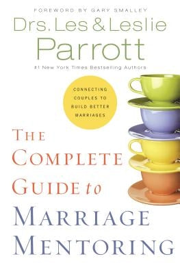 The Complete Guide to Marriage Mentoring: Connecting Couples to Build Better Marriages by Parrott, Les And Leslie