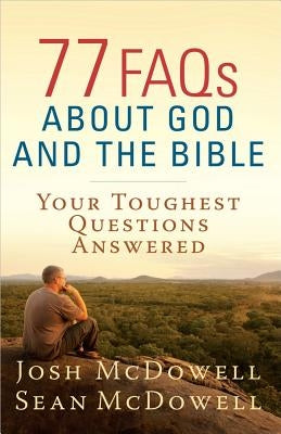 77 FAQs about God and the Bible by McDowell, Josh