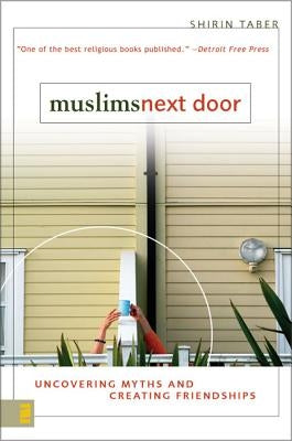 Muslims Next Door: Uncovering Myths and Creating Friendships by Taber, Shirin