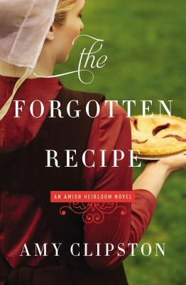 The Forgotten Recipe by Clipston, Amy