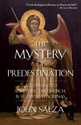 Mystery of Predestination: According to Scripture, the Church, and St. Thomas Aquinas by Salza, John