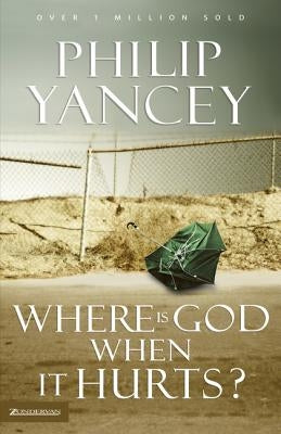 Where Is God When It Hurts? by Yancey, Philip