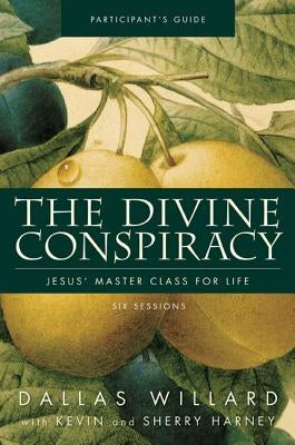 The Divine Conspiracy Participant's Guide: Jesus' Master Class for Life by Willard, Dallas