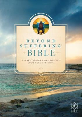 Beyond Suffering Bible-NLT: Where Struggles Seem Endless, God's Hope Is Infinite by Joni and Friends Inc