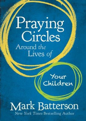 Praying Circles Around the Lives of Your Children by Batterson, Mark