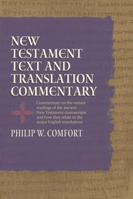 New Testament Text and Translation Commentary by Comfort, Philip