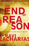 The End of Reason: A Response to the New Atheists by Zacharias, Ravi