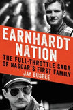 Earnhardt Nation: The Full-Throttle Saga of Nascar's First Family by Busbee, Jay