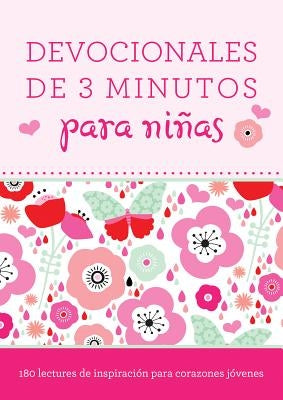Devocionales de 3 Minutos Para Niñas: 180 Lecturas Inspiradoras Para Corazones Jóvenes = 3-Minute Devotions for Girls by Thompson, Janice