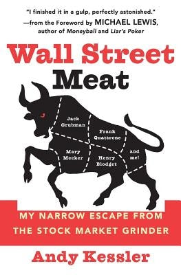 Wall Street Meat: My Narrow Escape from the Stock Market Grinder by Kessler, Andy