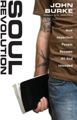 Soul Revolution: How Imperfect People Become All God Intended by Burke, John
