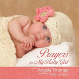 Prayers for My Baby Girl by Thomas, Angela