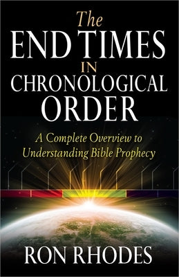 The End Times in Chronological Order by Rhodes, Ron