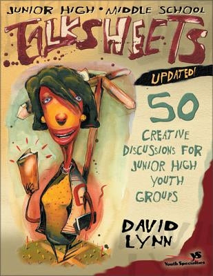 Junior High and Middle School Talksheets-Updated!: 50 Creative Discussions for Junior High Youth Groups by Lynn, David