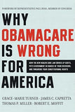 Why Obamacare Is Wrong for America: How the New Health Care Law Drives Up Costs, Puts Government in Charge of Your Decisions, and Threatens Your Const by Turner, Grace-Marie