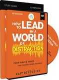 How to Lead in a World of Distraction Study Guide with DVD: Maximizing Your Influence by Turning Down the Noise by Scroggins, Clay