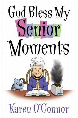 God Bless My Senior Moments by O'Connor, Karen