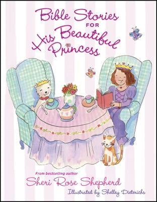 Bible Stories for His Beautiful Princess by Shepherd, Sheri Rose
