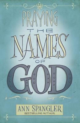 Praying the Names of God by Spangler, Ann