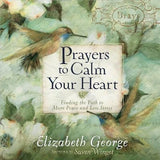 Prayers to Calm Your Heart: Finding the Path to More Peace and Less Stress by George, Elizabeth