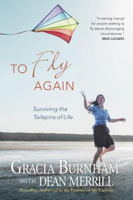 To Fly Again: Surviving the Tailspins of Life by Burnham, Gracia