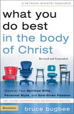 What You Do Best in the Body of Christ: Discover Your Spiritual Gifts, Personal Style, and God-Given Passion by Bugbee, Bruce L.