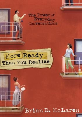 More Ready Than You Realize: The Power of Everyday Conversations by McLaren, Brian D.