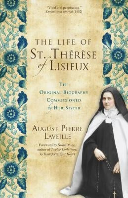 The Life of St. Thérèse of Lisieux: The Original Biography Commissioned by Her Sister by Laveille, August Pierre