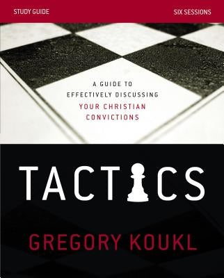 Tactics Study Guide: A Guide to Effectively Discussing Your Christian Convictions by Koukl, Gregory