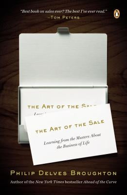 The Art of the Sale: Learning from the Masters about the Business of Life by Broughton, Philip Delves