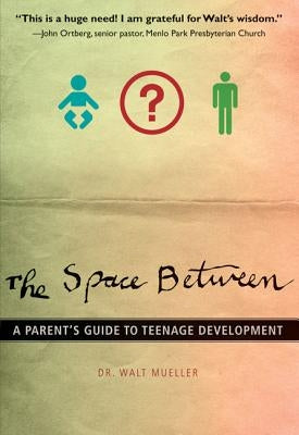The Space Between: A Parent's Guide to Teenage Development by Mueller, Walt