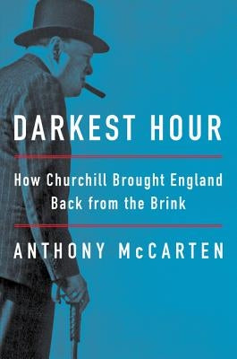 Darkest Hour: How Churchill Brought England Back from the Brink by McCarten, Anthony