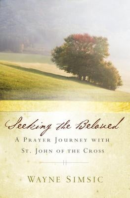Seeking the Beloved: A Prayer Journey with St. John of Cross by Simsic, Wayne