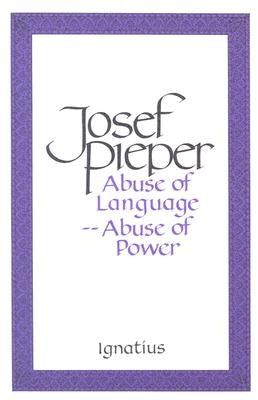 Abuse of Language, Abuse of Power by Pieper, Josef