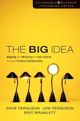 The Big Idea: Focus the Message--Multiply the Impact by Ferguson, Dave