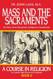 Mass and the Sacraments: A Course in Religion Book II by Laux, John