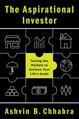 The Aspirational Investor: Taming the Markets to Achieve Your Life's Goals by Chhabra, Ashvin B.