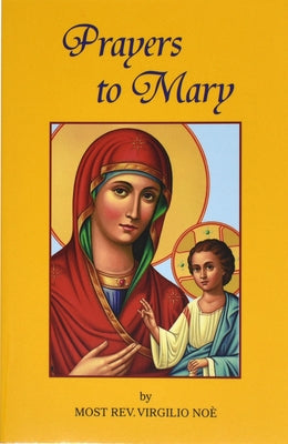 Prayers to Mary: The Most Beautiful Marian Prayers Taken from the Liturgies of the Church and Christians Throughout Centuries by Noe, Virgilio