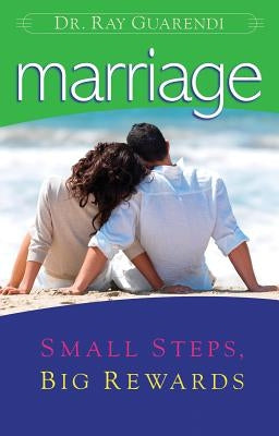 Marriage: Small Steps, Big Rewards by Guarendi, Ray