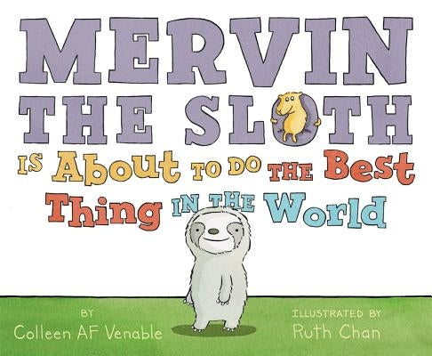 Mervin the Sloth Is about to Do the Best Thing in the World by Venable, Colleen Af