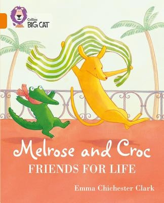 Melrose and Croc Friends for Life: Band 06/Orange by Chichester Clark, Emma