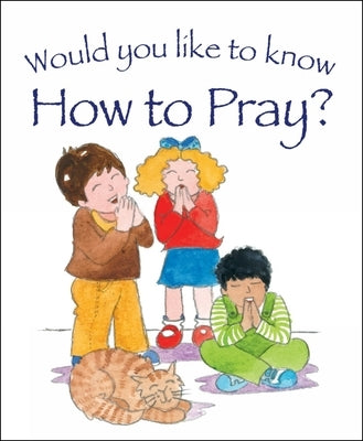 Would You Like to Know How to Pray? by Dowley, Tim