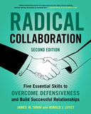 Radical Collaboration: Five Essential Skills to Overcome Defensiveness and Build Successful Relationships by Tamm, James W.