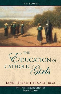 Education of Catholic Girls by Stuart, Janet Erskine